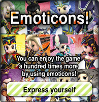 Emoticons! You can enjoy the game a hundred times more by using emoticons! Express yourself